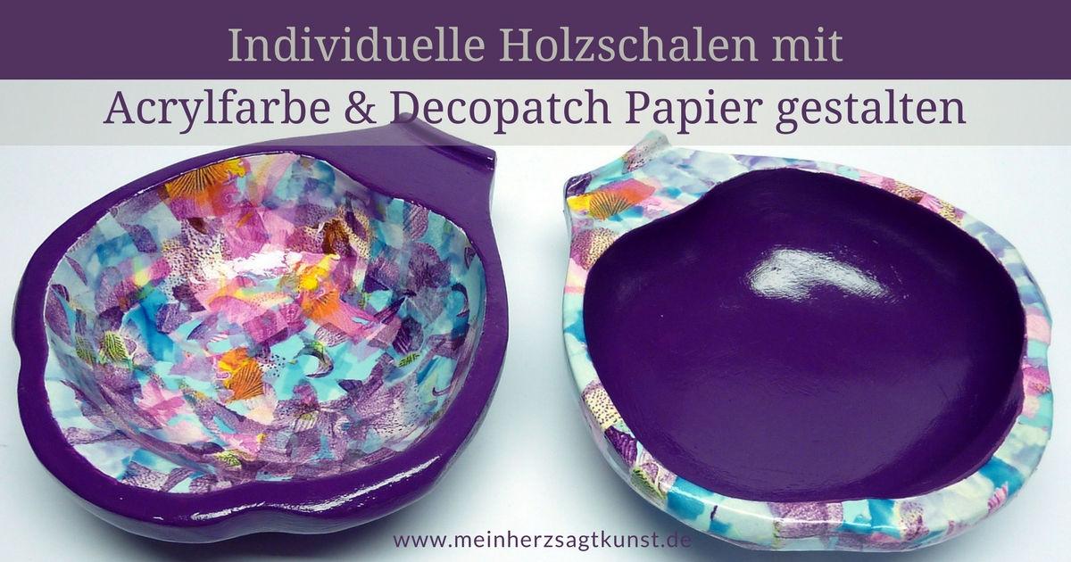 Individuelle Holzschalen mit Acrylfarbe und Decopatch Papier gestalten