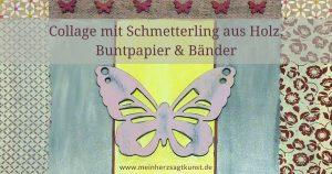 Collage mit Schmetterling aus Holz, Buntpapier und Bänder