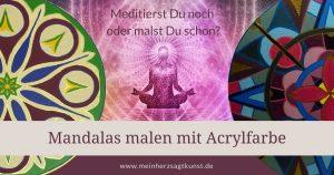 Mandalas malen mit Acrylfarbe - Meditierst Du noch oder malst Du schon?