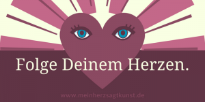 Follow your heart - Folge Deinem Herzen