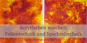 Acrylfarben mischen mit Folientechnik und Spachteltechnik