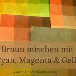 Braun mischen mit den Grundfarben: Cyan, Magenta & Gelb