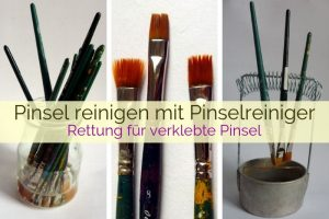 Pinsel reinigen mit Pinselreiniger - Rettung für verklebte Künstlerpinsel