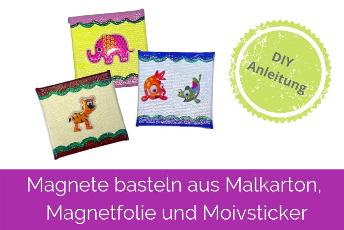 Magnete basteln aus Malkarton, Magnetfolie und Motivsticker