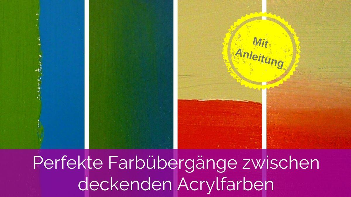 Perfekte Farbübergänge zwischen deckenden Acrylfarben