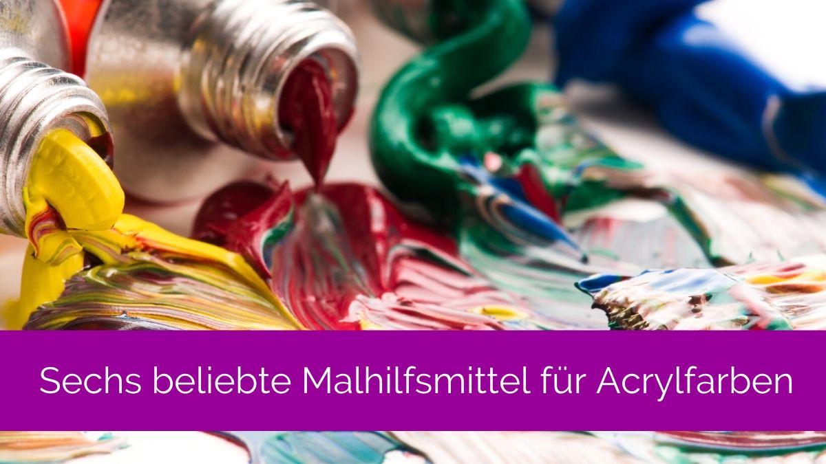 Sechs beliebte Malhilfsmittel für Acrylfarbe