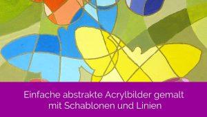 Einfache abstrakte Acrylbilder gestalten mit Schablonen und Linien